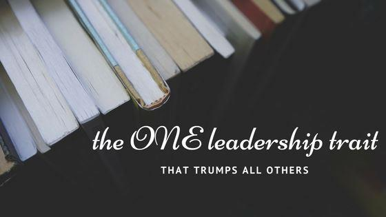 The one leadership trait that trumps all others